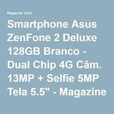 "Smartphone Asus ZenFone 2 Deluxe 128GB Branco - Dual Chip 4G Câm. 13MP + Selfie 5MP Tela 5.5"" - Magazine Oliverneia"