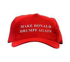 MAKE DONALD DRUMPF AGAIN! Yes Drumpf is Trump's ancestoral name, that was changed to Trump LOL President Drumpf, sounds like the sound of a FARTING Pig!
