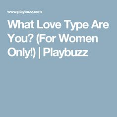 What Love Type Are You? (For Women Only!)   Playbuzz