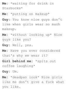 Lol hilarious! Though I don't wear make-up many girls do and end up getting shit about it