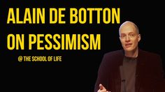 Alain de Botton on Pessimism | Finding fault with the optimistic temper of the times, philosopher Alain de Botton believes that we should all learn to be a bit more pessimistic.