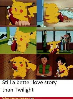 Clearly. Pikachu himself is a better love story than Twilight.
