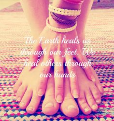 The Earth heals us through our feet. We heal others through our hands.. ✨WILD WOMAN SISTERHOOD✨ #wildwoman #grounding