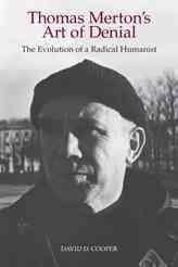 Thomas Merton's Art of Denial: The Evolution of a Radical Humanist