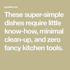 These super-simple dishes require little know-how, minimal clean-up, and zero fancy kitchen tools.