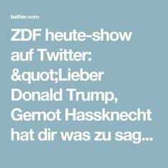 """ZDF heute-show auf Twitter: """"Lieber Donald Trump, Gernot Hassknecht hat dir was zu sagen. Die ganze #heuteshow: https://t.co/VNmpZ6k57o https://t.co/2XyJRVnH5e"""""""
