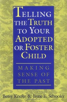 Telling the Truth to Your Adopted or Foster Child: Making Sense of the Past by Betsy Keefer