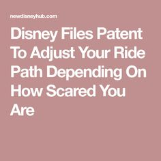 Disney Files Patent To Adjust Your Ride Path Depending On How Scared You Are Disney Hub, Epcot, Magic Kingdom, News