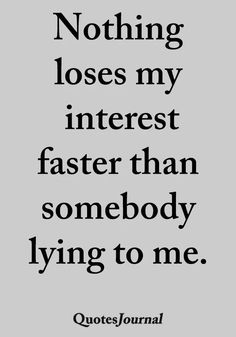 I have no room in my life for liars. Whether you're lying to yourself, or others (but probably both) and not holding yourself accountable I don't have time for your shit.