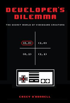 DEVELOPER'S DILEMMA: THE SECRET WORLD OF VIDEOGAME CREATORS
