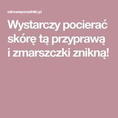 Wystarczy pocierać skórę tą przyprawą i zmarszczki znikną! Herbal Remedies, Home Remedies, Natural Remedies, Health Diet, Health Fitness, Diy Beauty, Beauty Makeup, Face Massage, Health Education
