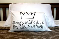 Always wear your invisible crown pillow perfect  gift - for your mom, best friend, sister -