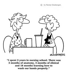 """""""I spent 2 years in nursing school. There was 3 months of anatomy, 3 months of clinical and 18 months learning how to wash our hands properly."""" #nurse #humor #cartoon"""