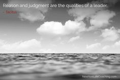 """""""Reason and judgment are the qualities of a leader."""" - Tacitus"""