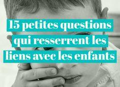 15 questions pour engager une conversation authentique et de coeur à coeur avec les enfants (améliorer la relation parent/ enfant, la confiance en soi, la connaissance de soi, la réflexion et l'argumentation)