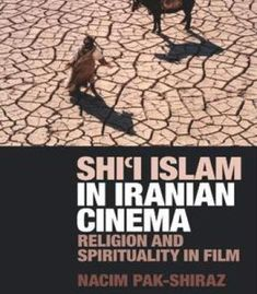 Shi'I Islam In Iranian Cinema: Religion And Spirituality In Film (International Library Of Cultural Studies) PDF