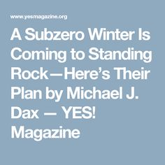 A Subzero Winter Is Coming to Standing Rock—Here's Their Plan by Michael J. Dax — YES! Magazine