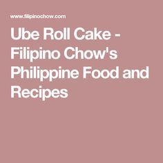Ube Roll Cake - Filipino Chow's Philippine Food and Recipes