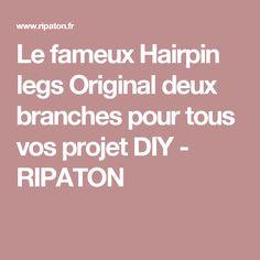 Le fameux Hairpin legs Original deux branches pour tous vos projet DIY - RIPATON