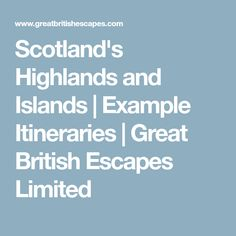 Scotland's Highlands and Islands | Example Itineraries | Great British Escapes Limited