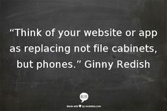 """""""Think of your website or app as replacing not file cabinets, but phones."""" Ginny Redish #webwriting #ContentStrategy"""