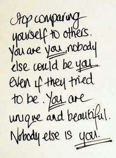 Don't compare yourself with others. You will never be them and they could never be you. You are beautiful and unique in your own special way. Embrace it. There is no one in this world like you. Now Quotes, Cute Quotes, Great Quotes, Quotes To Live By, Motivational Quotes, Inspirational Quotes, Be You Quotes, Fun Qoutes, Friend Quotes