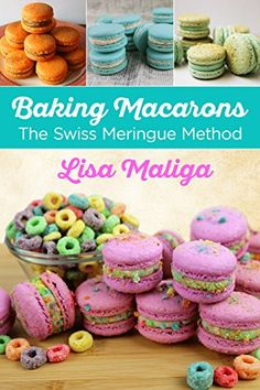 Baking Macarons: The Swiss Meringue Method - Kindle edition by Maliga, Lisa, Maliga, Lisa. Cookbooks, Food & Wine Kindle eBooks @ Amazon.com. Speculoos Cookie Butter, Southern Biscuits, Dessert Cookbooks, Macaroon Recipes, Fire Cooking, Swiss Meringue, Raspberry Cheesecake, Baking And Pastry, Wonderful Recipe