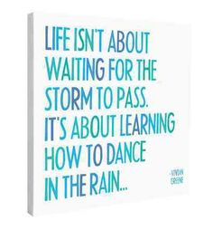 "Canvas quotation by Vivian Green, ""Life isn't about waiting for the storm to pass. It's about learning how to dance in the rain..."" 12x12x1"". Printed on premium canvas. Adhered to a rigid board and fu"