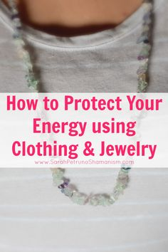 Protect your energy using designated clothing and jewelry - find out how!