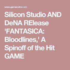 Silicon Studio AND DeNA RElease 'FANTASICA: Bloodlines,' A Spinoff of the Hit GAME