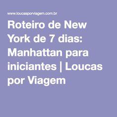 Roteiro de New York de 7 dias: Manhattan para iniciantes | Loucas por Viagem