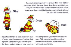 Stop, drop and roll is what to do if your clothes catch fire per Sparky the fire dog.