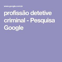 profissão detetive criminal - Pesquisa Google