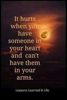 It hurts when you have someone in your heart but you can't have them in your arms. #LLIL