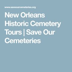 New Orleans Historic Cemetery Tours   Save Our Cemeteries