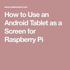 How to Use an Android Tablet as a Screen for Raspberry Pi