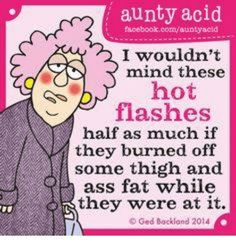 We think Aunty Acid has it spot on! Help reduce … We think Aunty Acid has it spot on! Help reduce … We think Aunty Acid has it spot on! Help reduce … We think Aunty Acid has it spot on! Great Quotes, Funny Quotes, Inspirational Quotes, Humor Quotes, Random Quotes, Funny Humor, Motivational, Hot Flashes Humor, Menopause Humor