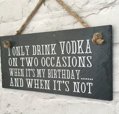 Vodka birthday gift Vodka sign Slate sign 'I only by LilybelsUK Birthday Quotes Funny For Her, Birthday Wishes Funny, Vodka Quotes, Wine Quotes, Vodka Humor, Vodka Gifts, Slate Signs, Vodka Drinks, Cocktails
