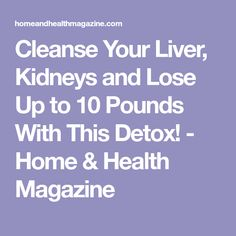 Cleanse Your Liver, Kidneys and Lose Up to 10 Pounds With This Detox! - Home & Health Magazine Liver And Kidney Cleanse, Liver Detox Drink, Kidney Detox, Liver Detox Cleanse, Kidney Health, Detox Drinks, Gallbladder Cleanse, Body Cleanse, Body Detox