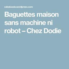 Baguettes maison sans machine ni robot – Chez Dodie Beignets, Robot, Baguettes, Pizza, Storage, Photos, Breads, Tapas Recipes, Healthy Recipes