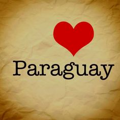 Paraguay will always hold a special place in my heart!  I lived there and loved every minute of it!