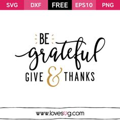 Be Grateful Give and Thanks - Thanksgiving Free SVG quote cut files