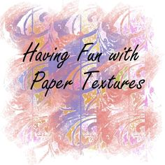 Fun with Paper Texture in Corel Painter