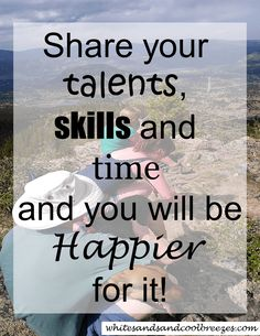 Share your talents, skills and time and you will be Happier for it! Are you good at sharing? Do you find yourself constantly trying to get your kids/family to share? The remote, television time, game consoles, games, toys? How about this, just time in general? Try it! You might just be happy with the outcome! #share #inspiration #thoughtfortheday