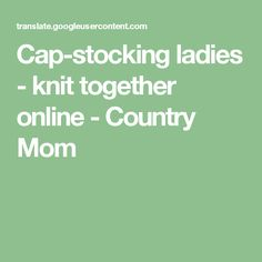 Cap-stocking ladies - knit together online - Country Mom