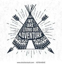 "Hand drawn tribal label with textured teepee vector illustration and ""We are living our adventure"" inspirational lettering."