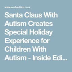 Santa Claus With Autism Creates Special Holiday Experience for Children With Autism - Inside Edition