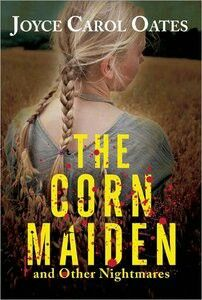 2011 Winner for Best Collection: The Corn Maiden And Other Nightmares ~~ Joyce Carol Oates ~~