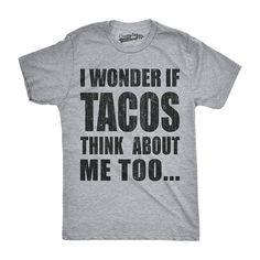 83f1340da Funny Taco Shirt Men, Taco Tuesday, Mens Taco Shirt, I love Tacos T Shirt,  I Wonder If Tacos Think About me Too