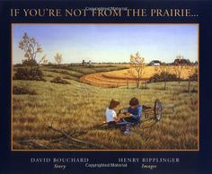 If youre not from the prairie. By David Bouchard 1993 ISBN: This book is a visual delight. Both the author, David Kids Writing, Writing A Book, Teaching Writing, Teaching Music, Book Of Life, The Book, Canadian Prairies, Poetry Anthology, Mentor Texts